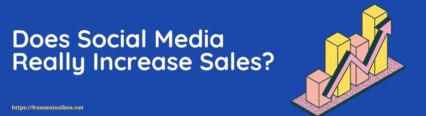 Does social media really increase sales?